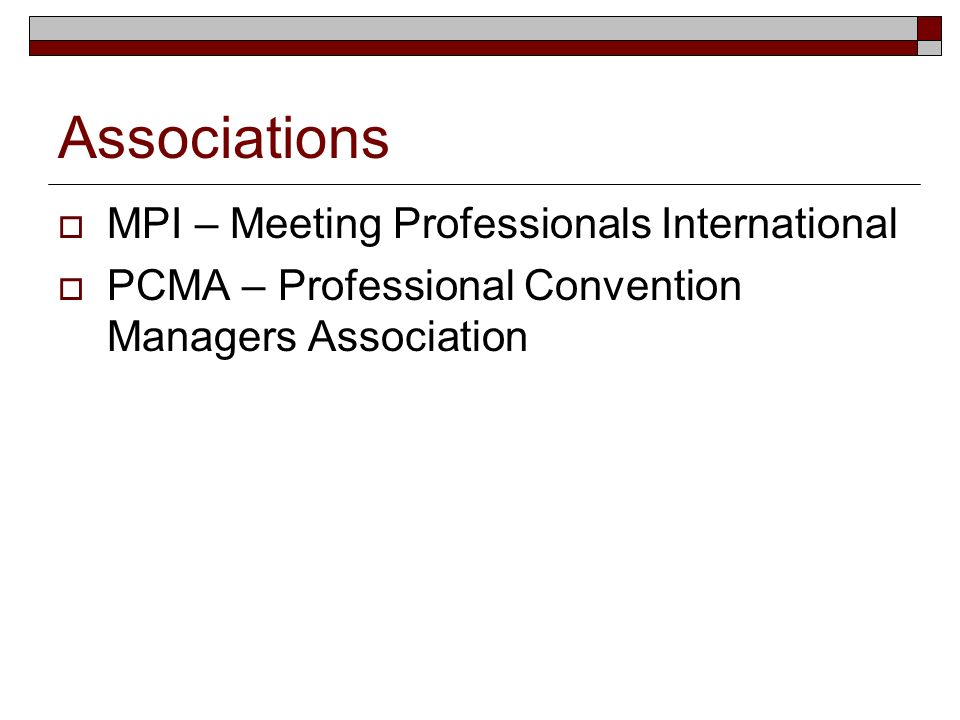 Associations MPI – Meeting Professionals International PCMA – Professional Convention Managers Association