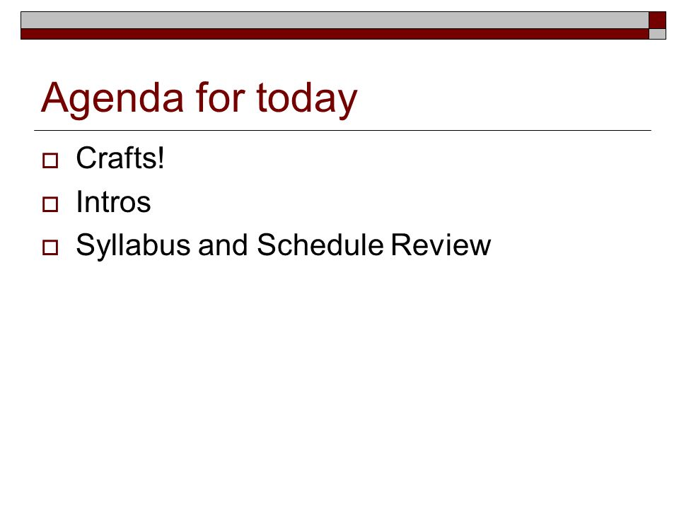Agenda for today Crafts! Intros Syllabus and Schedule Review