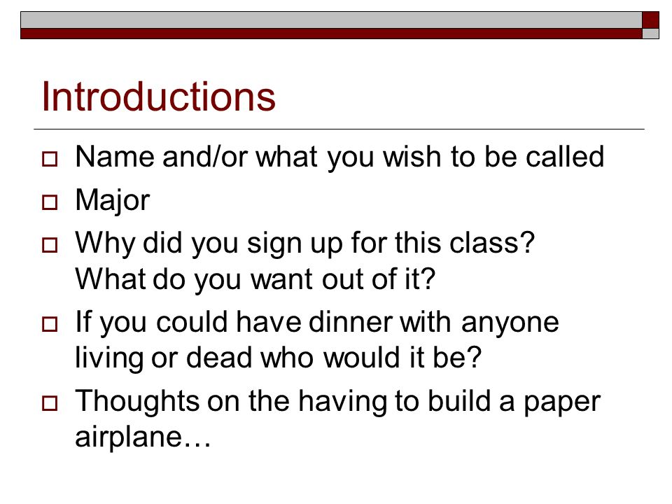 Introductions Name and/or what you wish to be called Major Why did you sign up for this class.