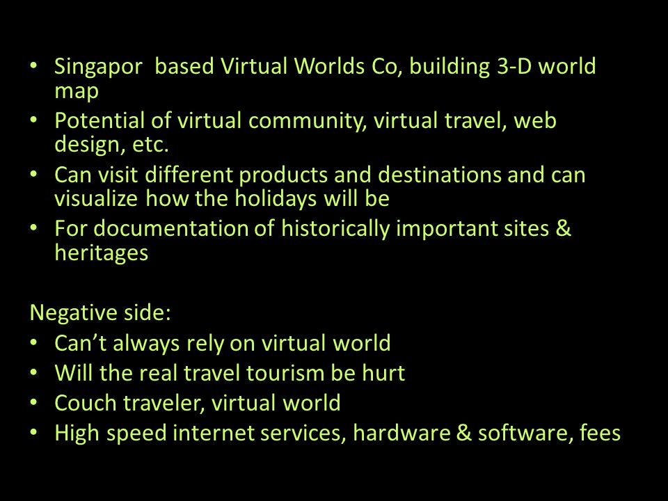 Singapor based Virtual Worlds Co, building 3-D world map Potential of virtual community, virtual travel, web design, etc.