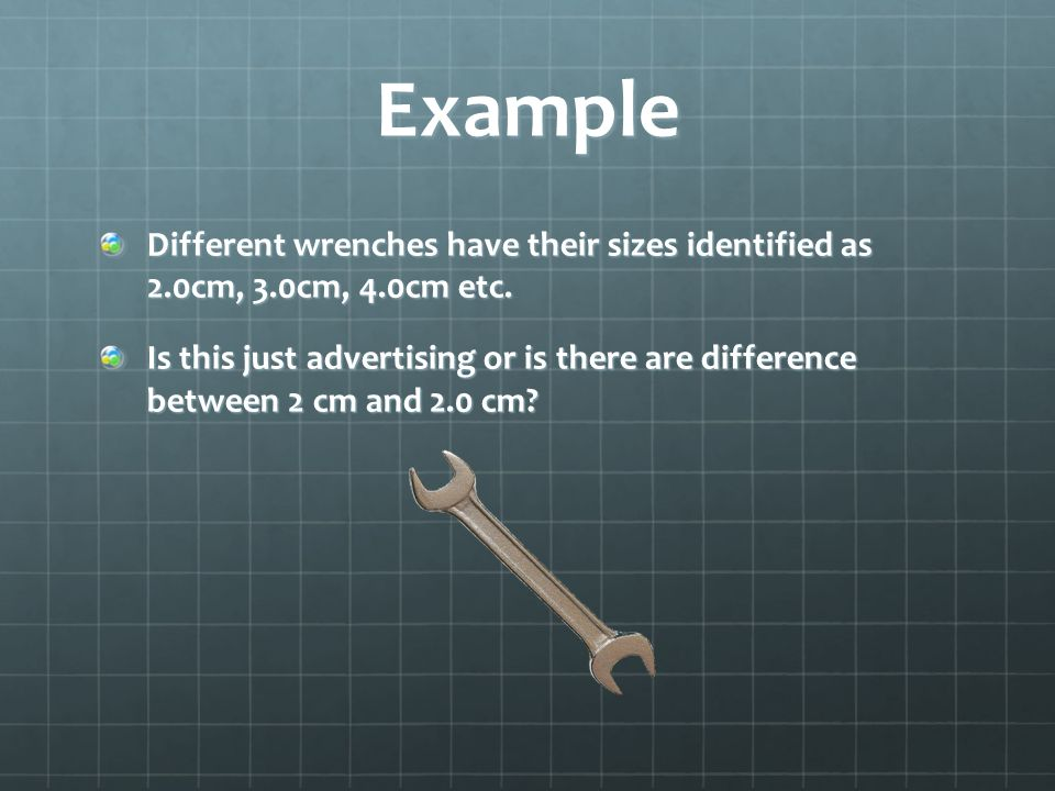 Example Different wrenches have their sizes identified as 2.0cm, 3.0cm, 4.0cm etc.