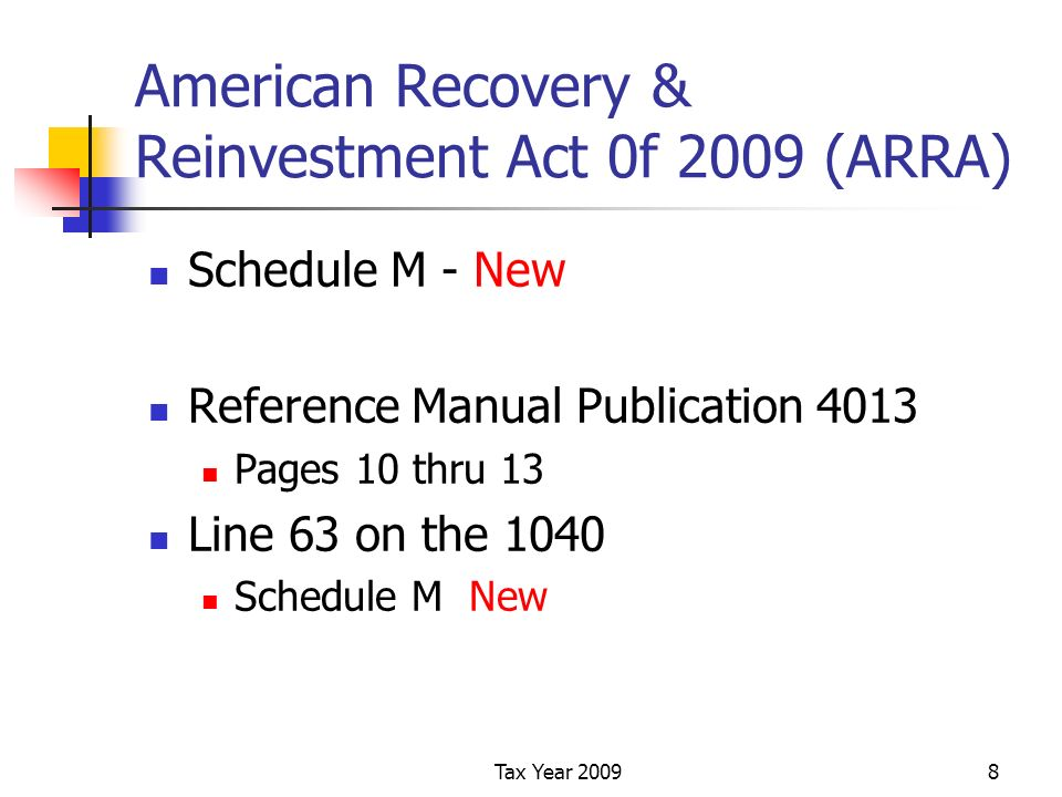 Tax Year 20098 American Recovery & Reinvestment Act 0f 2009 (ARRA) Schedule M - New Reference Manual Publication 4013 Pages 10 thru 13 Line 63 on the 1040 Schedule M New