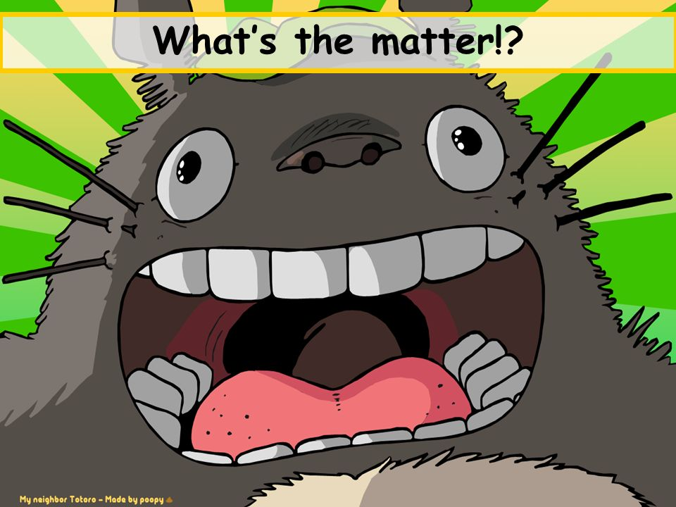 Whats the matter!