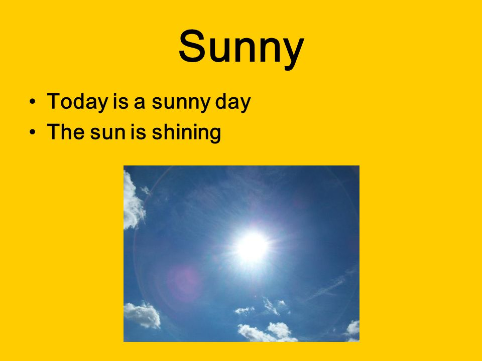 Sunny Today is a sunny day The sun is shining