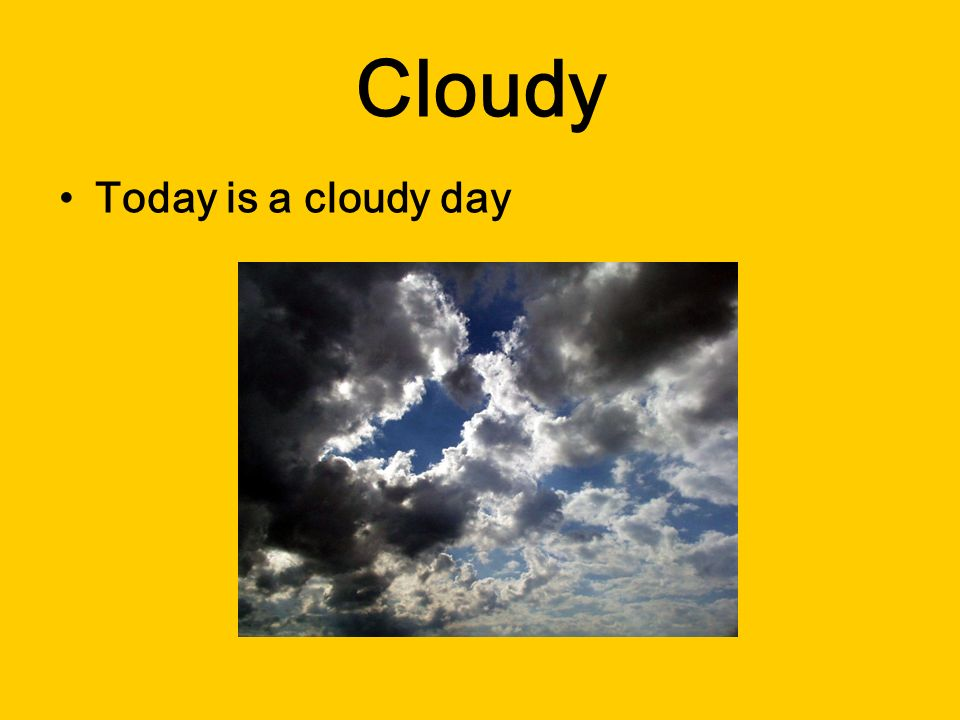 Cloudy Today is a cloudy day