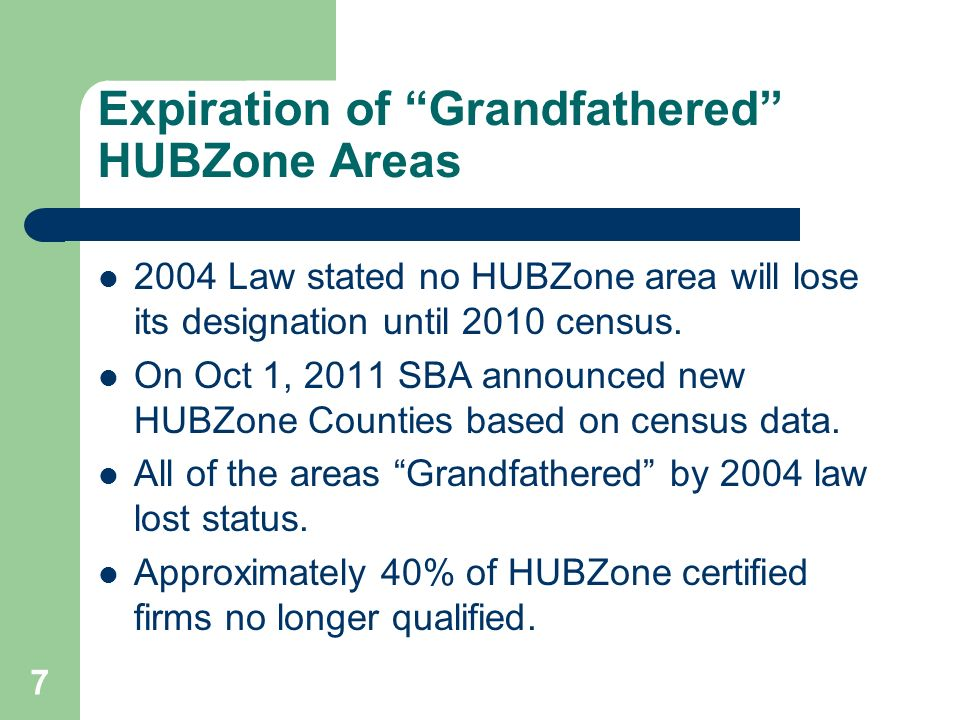 Expiration of Grandfathered HUBZone Areas 2004 Law stated no HUBZone area will lose its designation until 2010 census.