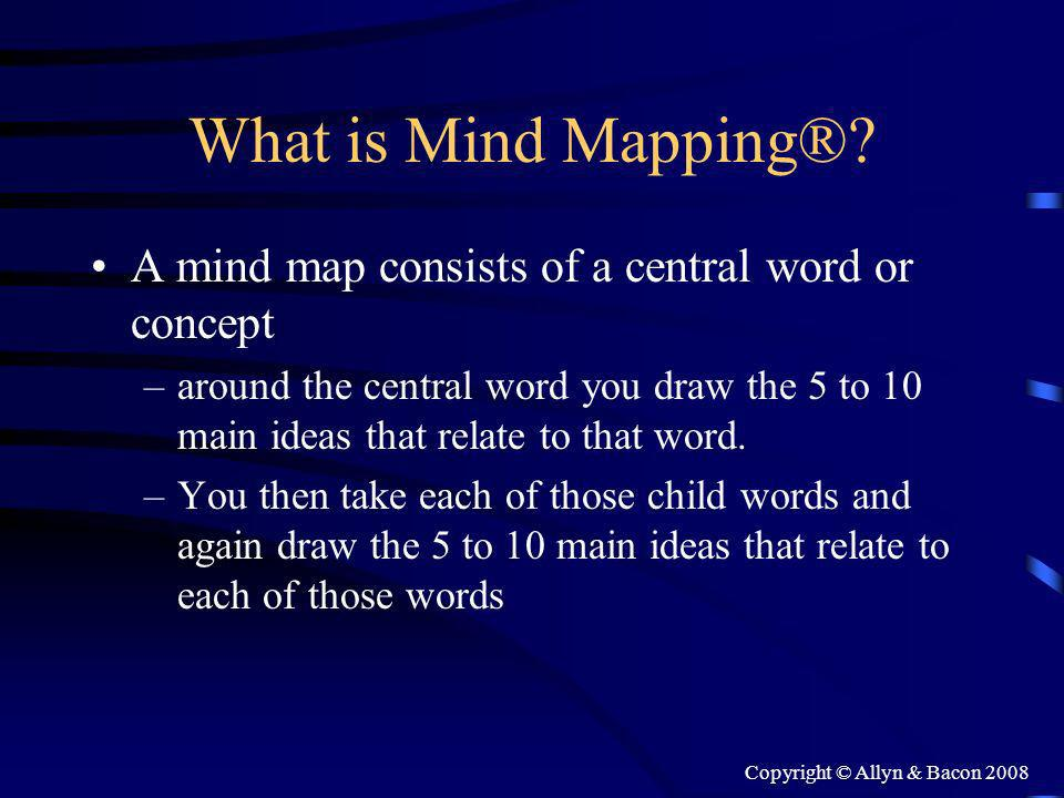 Copyright © Allyn & Bacon 2008 What is Mind Mapping®.