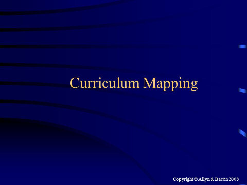 Copyright © Allyn & Bacon 2008 Curriculum Mapping