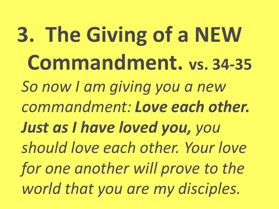 3. The Giving of a NEW Commandment. vs.