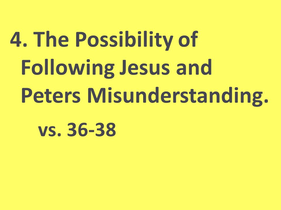 4. The Possibility of Following Jesus and Peters Misunderstanding. vs