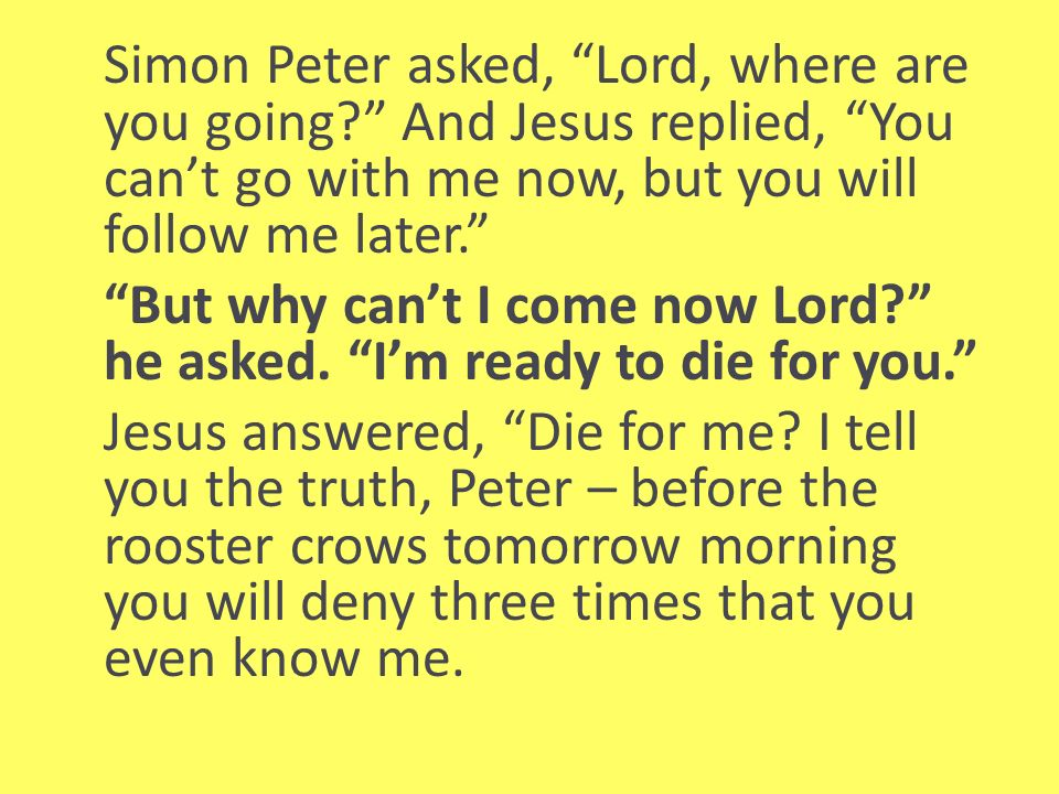 Simon Peter asked, Lord, where are you going.