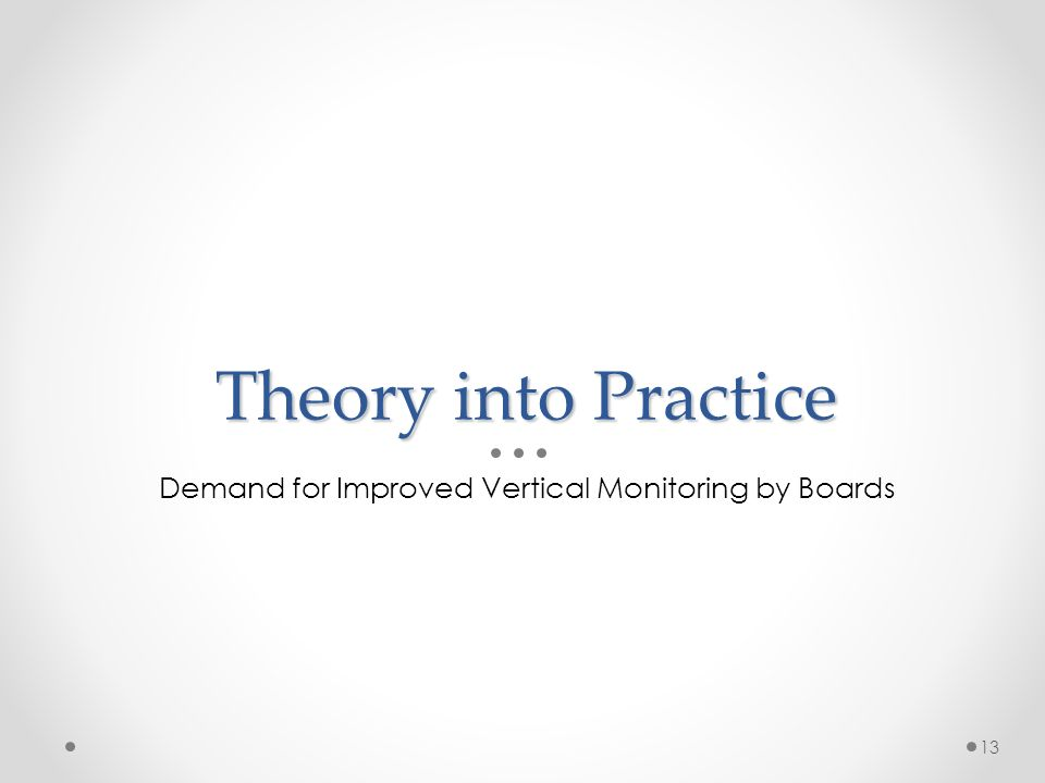 Theory into Practice Demand for Improved Vertical Monitoring by Boards 13