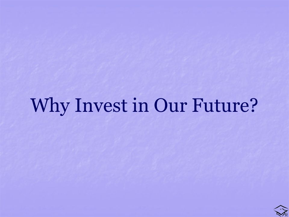 Why Invest in Our Future