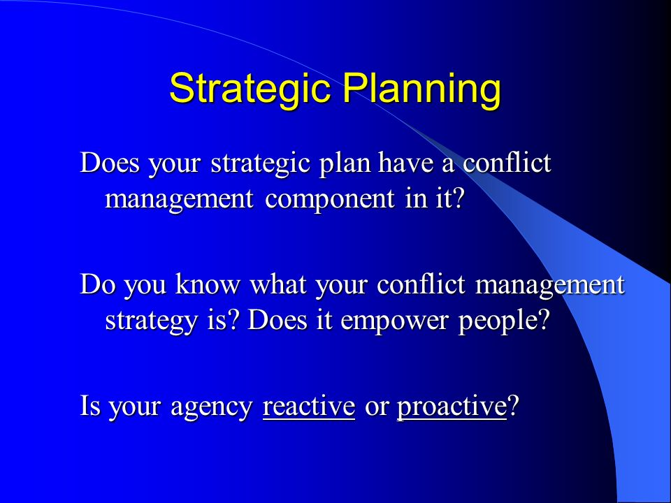 Strategic Planning Does your strategic plan have a conflict management component in it.