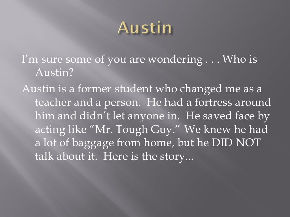 Im sure some of you are wondering... Who is Austin.