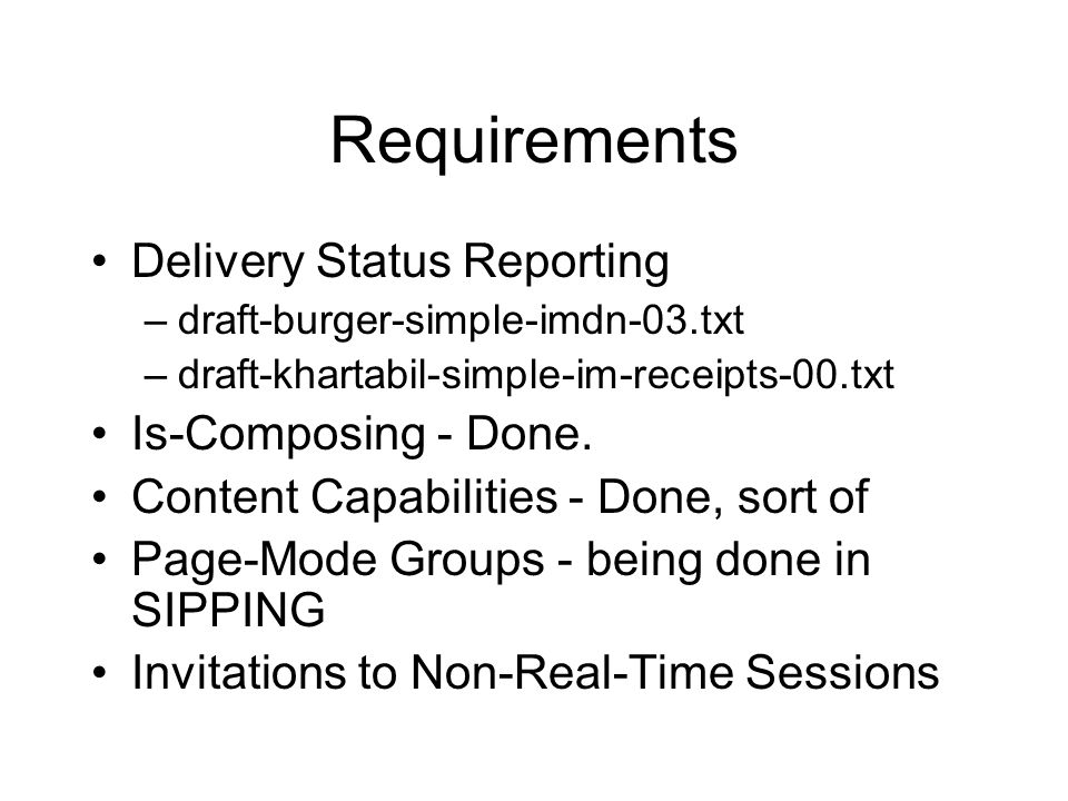 Requirements Delivery Status Reporting –draft-burger-simple-imdn-03.txt –draft-khartabil-simple-im-receipts-00.txt Is-Composing - Done.