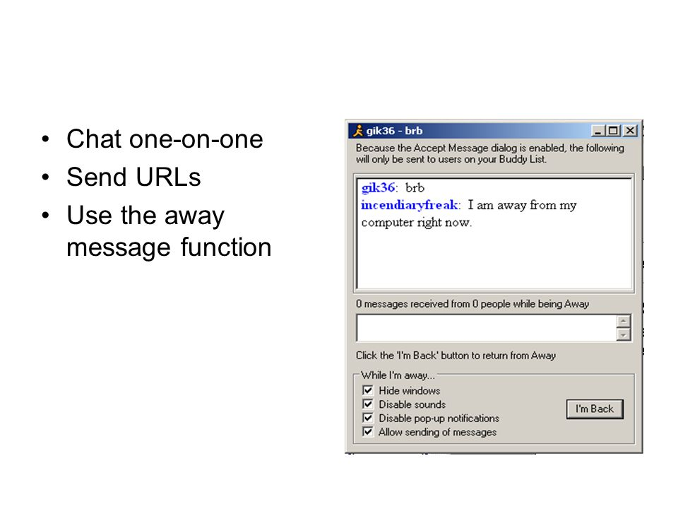 Chat one-on-one Send URLs Use the away message function
