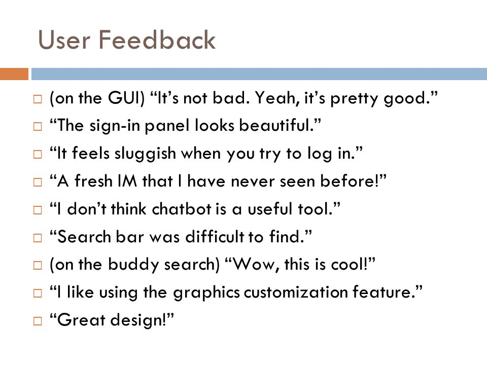 User Feedback (on the GUI) Its not bad. Yeah, its pretty good.