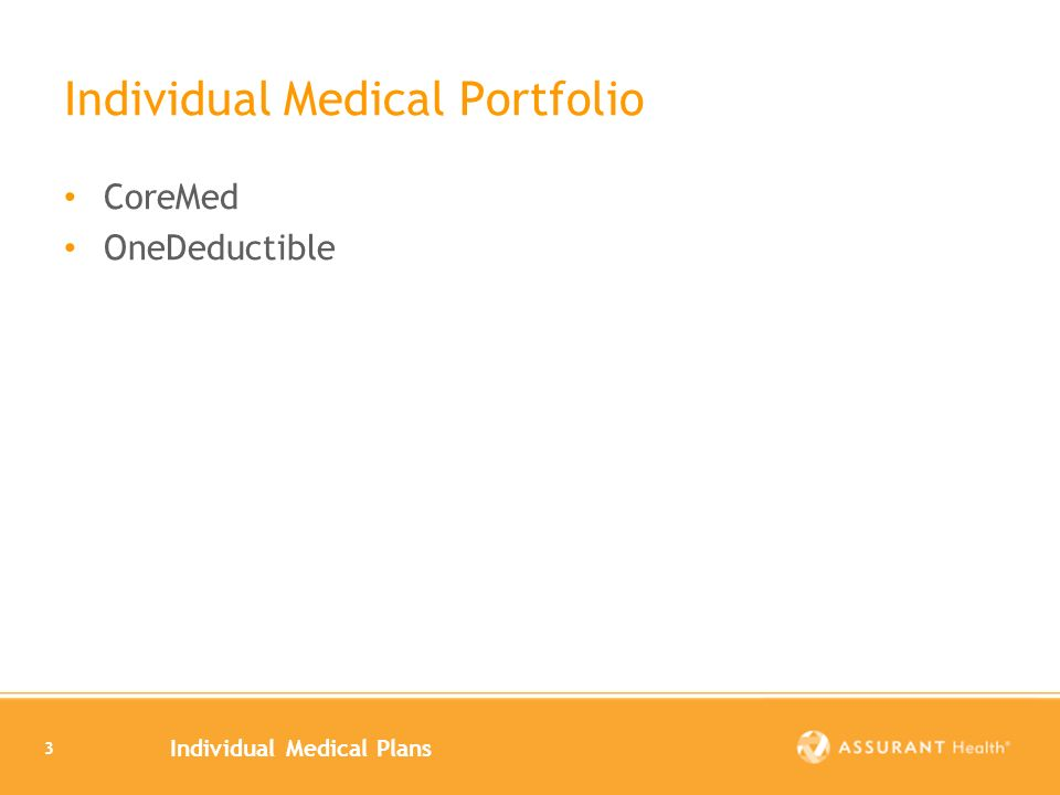 Individual Medical Plans 3 Individual Medical Portfolio CoreMed OneDeductible