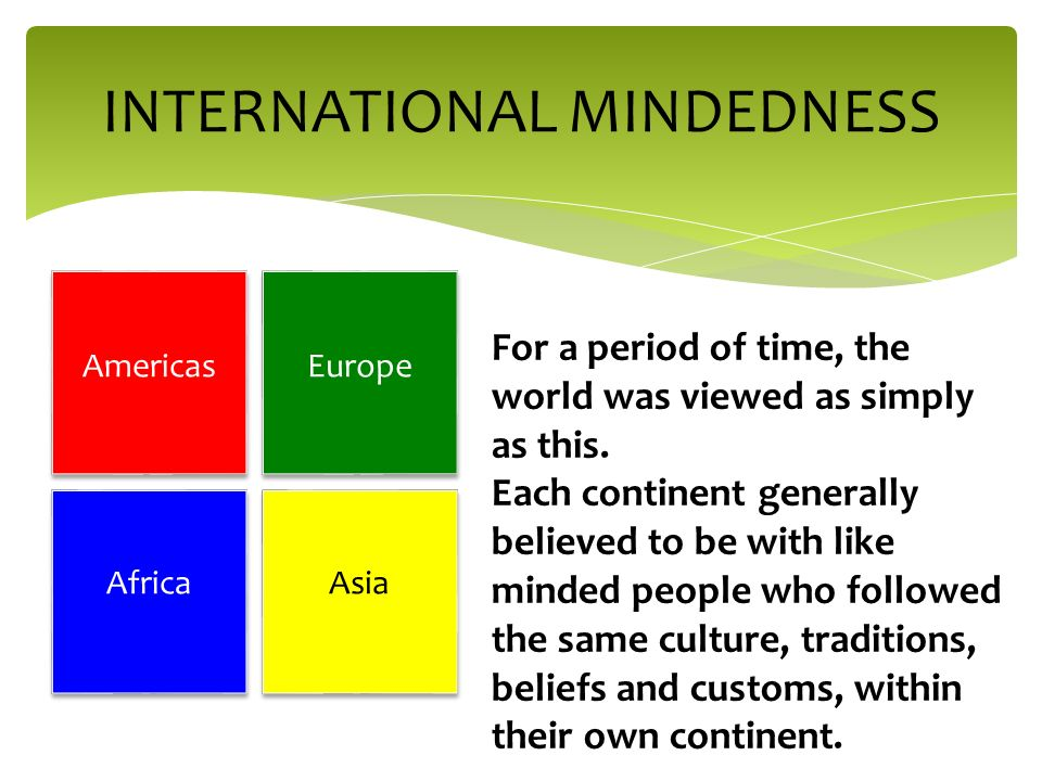 INTERNATIONAL MINDEDNESS For a period of time, the world was viewed as simply as this.