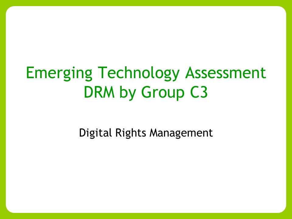 Emerging Technology Assessment DRM by Group C3 Digital Rights Management