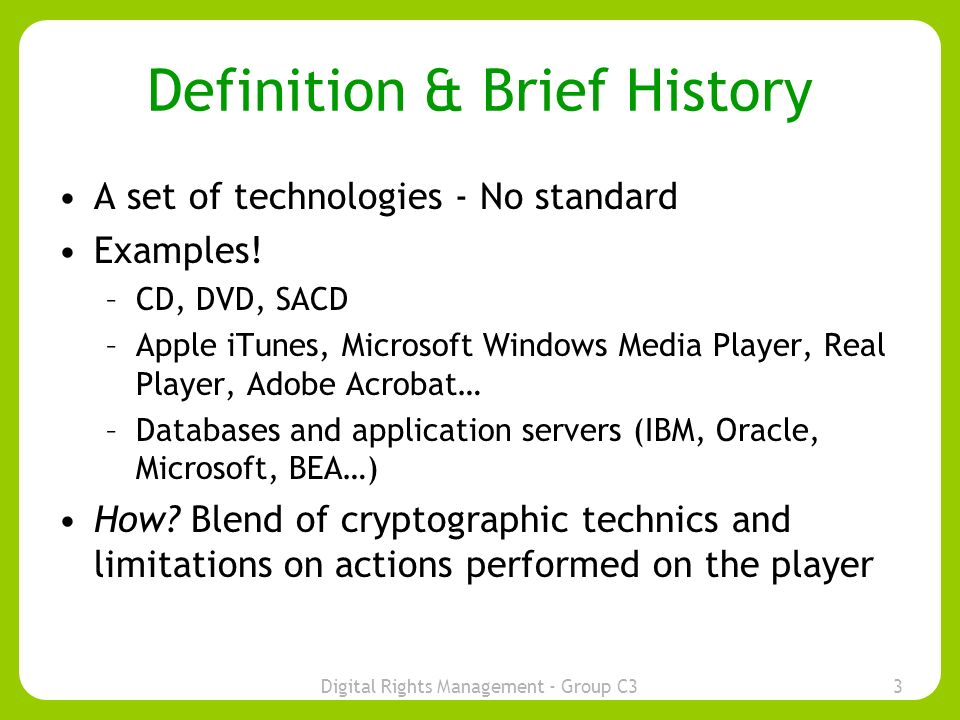 Digital Rights Management - Group C33 Definition & Brief History A set of technologies - No standard Examples.