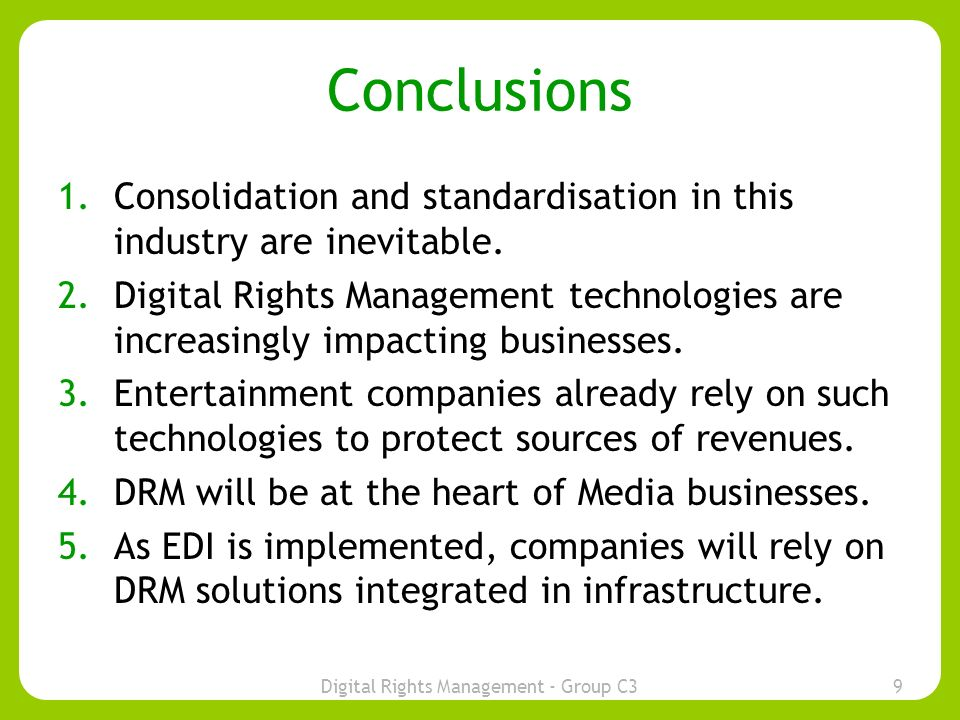Digital Rights Management - Group C39 Conclusions 1.Consolidation and standardisation in this industry are inevitable.