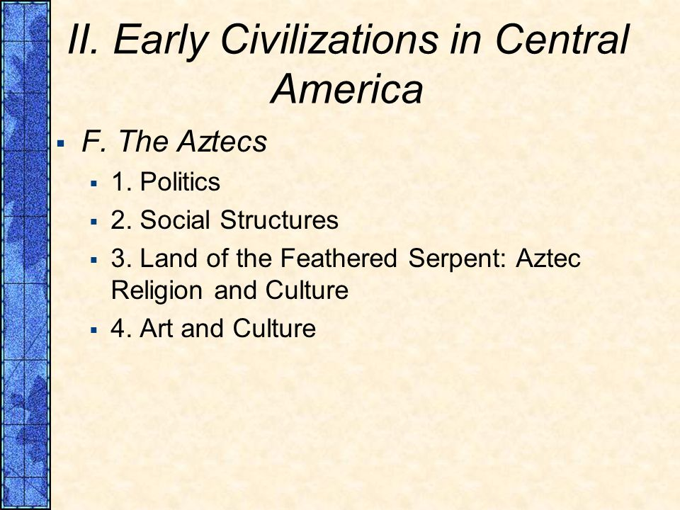 II. Early Civilizations in Central America F. The Aztecs 1.