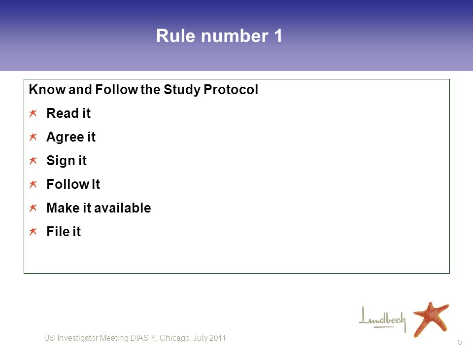 US Investigator Meeting DIAS-4, Chicago, July 2011 5 Rule number 1 Know and Follow the Study Protocol Read it Agree it Sign it Follow It Make it available File it