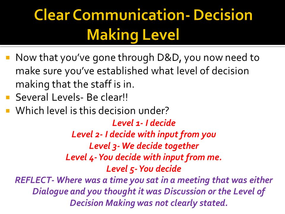 Now that youve gone through D&D, you now need to make sure youve established what level of decision making that the staff is in.