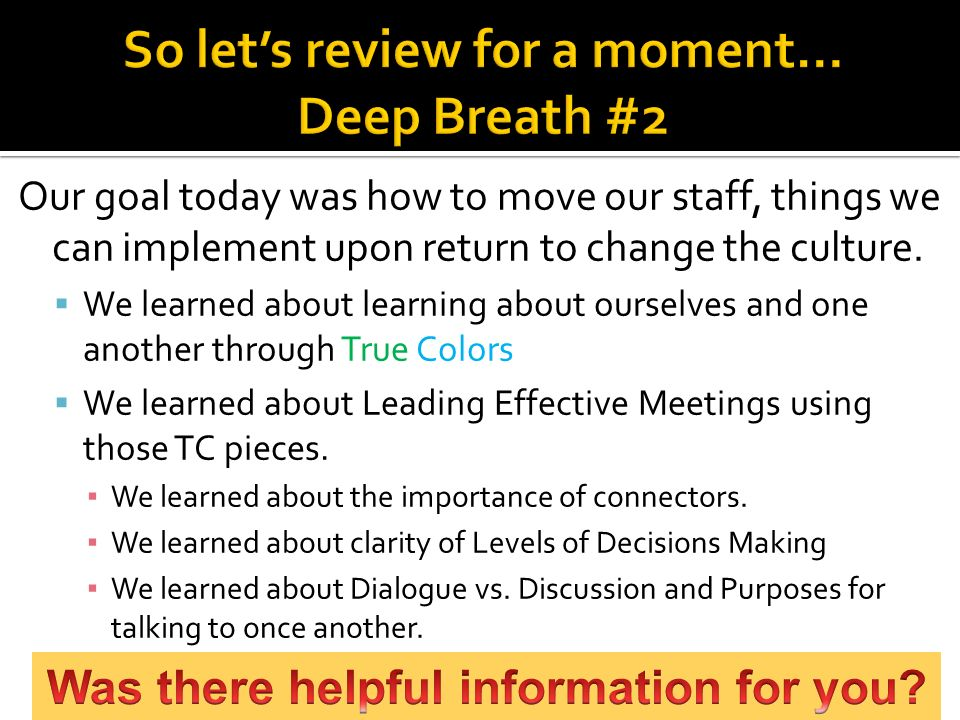 Our goal today was how to move our staff, things we can implement upon return to change the culture.