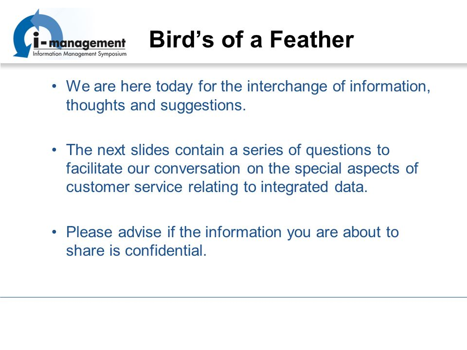 Birds of a Feather We are here today for the interchange of information, thoughts and suggestions.