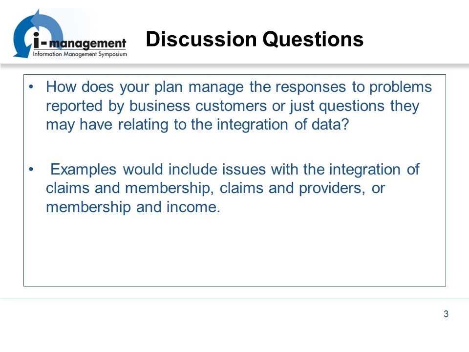 3 Discussion Questions How does your plan manage the responses to problems reported by business customers or just questions they may have relating to the integration of data.