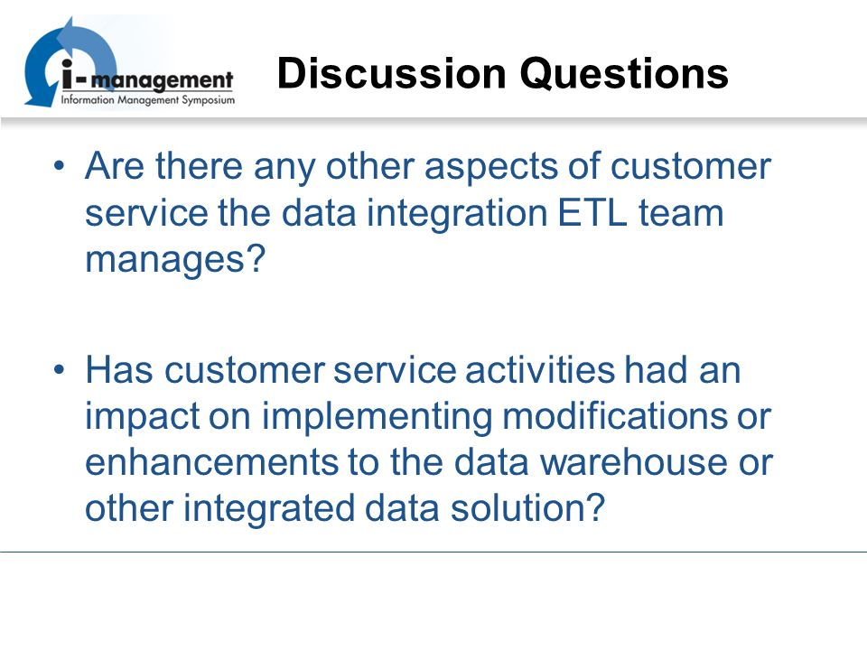 Discussion Questions Are there any other aspects of customer service the data integration ETL team manages.