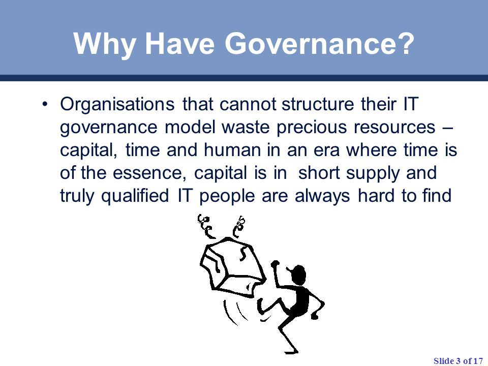 Slide 3 of 17 Why Have Governance.