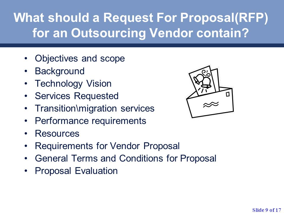 Slide 9 of 17 What should a Request For Proposal(RFP) for an Outsourcing Vendor contain.