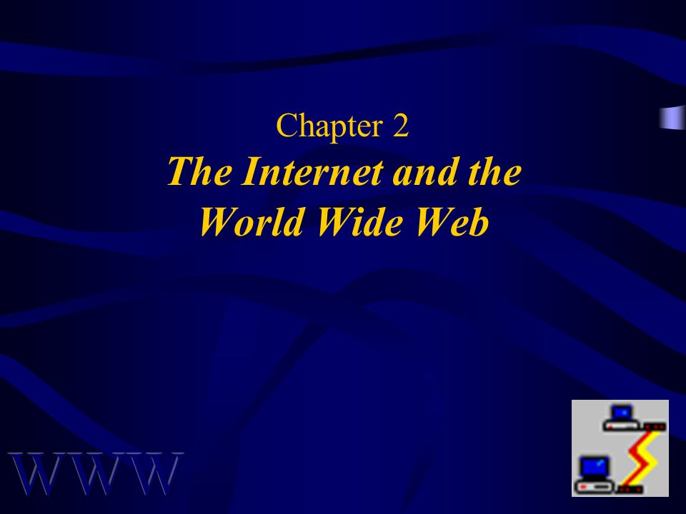 Chapter 2 The Internet and the World Wide Web