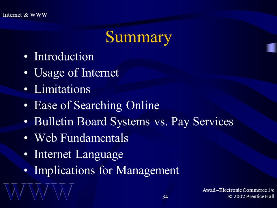 Awad –Electronic Commerce 1/e © 2002 Prentice Hall34 Summary Introduction Usage of Internet Limitations Ease of Searching Online Bulletin Board Systems vs.
