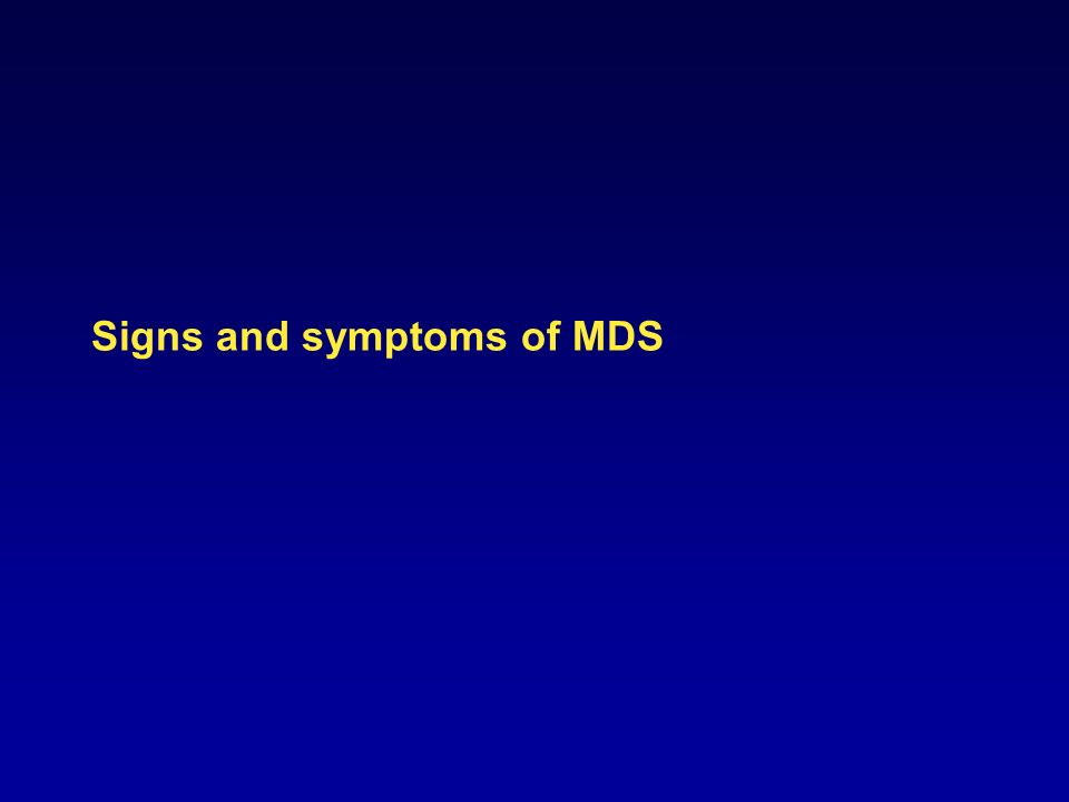 Signs and symptoms of MDS