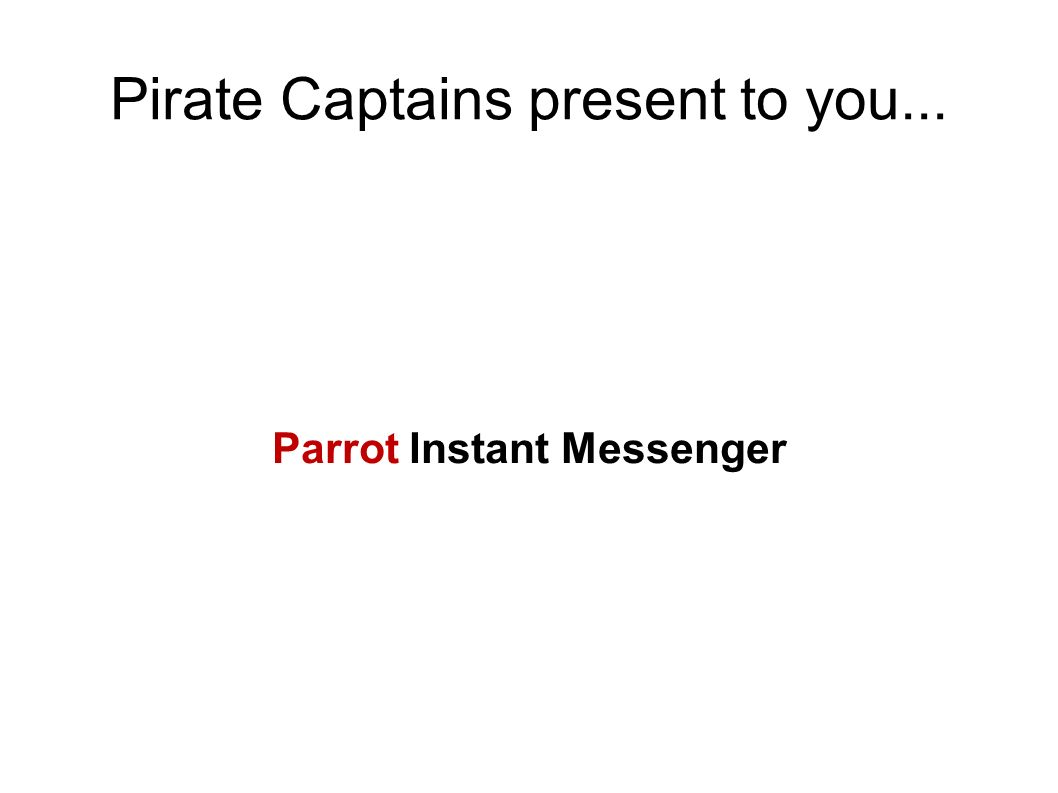 Pirate Captains present to you... Parrot Instant Messenger