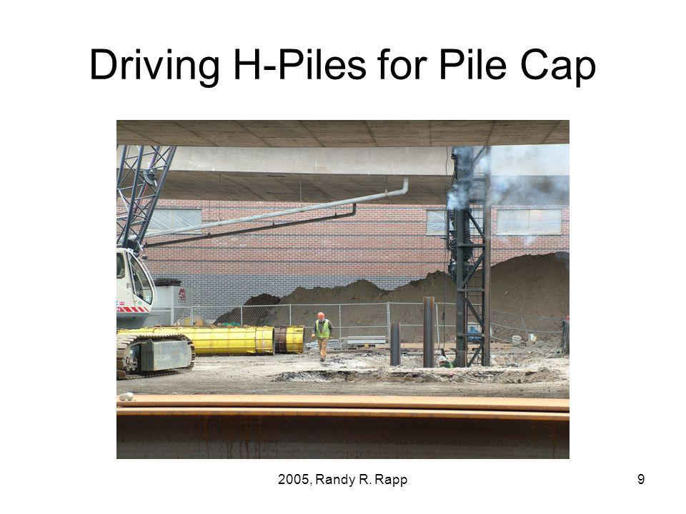 2005, Randy R. Rapp9 Driving H-Piles for Pile Cap