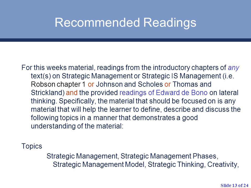 Slide 13 of 24 Recommended Readings For this weeks material, readings from the introductory chapters of any text(s) on Strategic Management or Strategic IS Management (i.e.