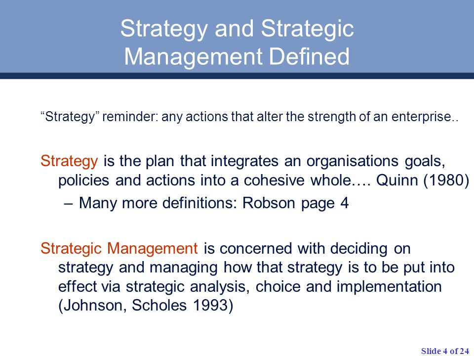 Slide 4 of 24 Strategy and Strategic Management Defined Strategy reminder: any actions that alter the strength of an enterprise..