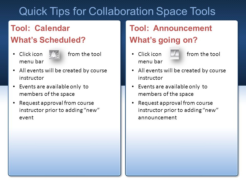 Quick Tips for Collaboration Space Tools Tool: Calendar Whats Scheduled.