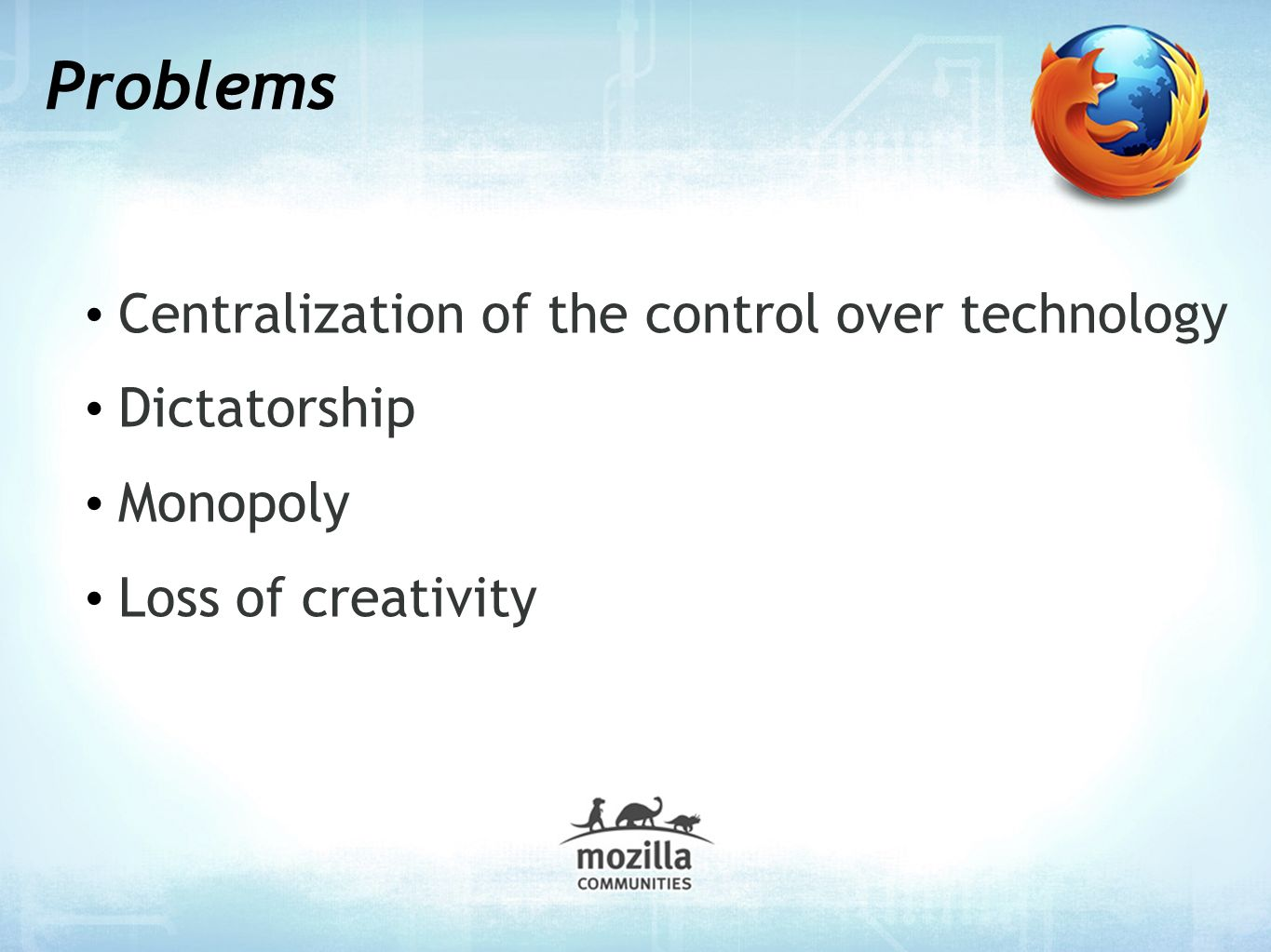 Problems Centralization of the control over technology Dictatorship Monopoly Loss of creativity