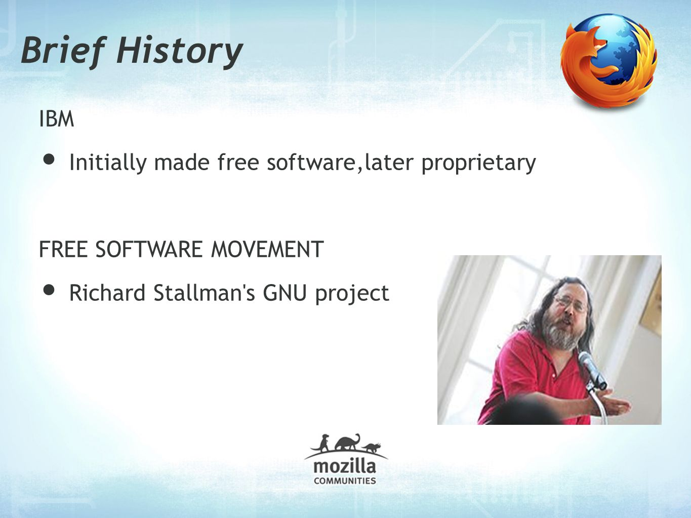 Brief History IBM Initially made free software,later proprietary FREE SOFTWARE MOVEMENT Richard Stallman s GNU project