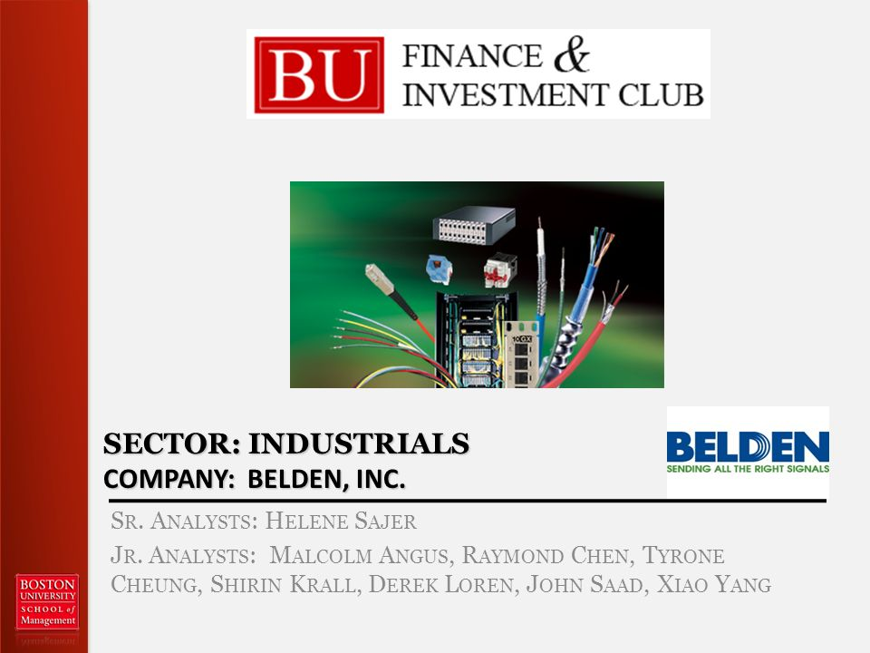 SECTOR: INDUSTRIALS COMPANY: BELDEN, INC. S R. A NALYSTS : H ELENE S AJER J R.