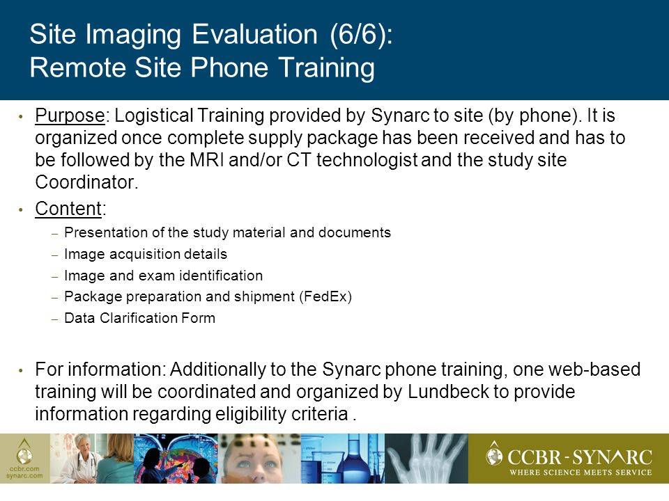 Site Imaging Evaluation (6/6): Remote Site Phone Training Purpose: Logistical Training provided by Synarc to site (by phone).