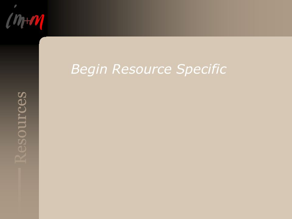 Resources Begin Resource Specific