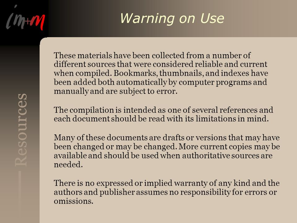 Resources Warning on Use These materials have been collected from a number of different sources that were considered reliable and current when compiled.